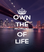 OWN THE MOMENT OF LIFE - Personalised Poster A4 size