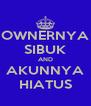 OWNERNYA SIBUK AND AKUNNYA HIATUS - Personalised Poster A4 size