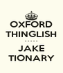 OXFORD THINGLISH - - - - - JAKE TIONARY - Personalised Poster A4 size