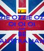 OZZIE OZZIE OZZIE OI OI OI AND BE AUSTRALIAN - Personalised Poster A4 size