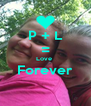 P + L = Love  Forever  - Personalised Poster A4 size