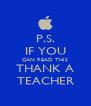 P.S. IF YOU CAN READ THIS THANK A TEACHER - Personalised Poster A4 size