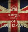 ,pablo sergi, cristina sofia LUIS DAVID - Personalised Poster A4 size