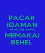 PACAR  IDAMAN ADALAH YANG MEMAKAI BEHEL  - Personalised Poster A4 size