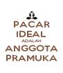 PACAR IDEAL ADALAH ANGGOTA PRAMUKA - Personalised Poster A4 size