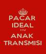PACAR  IDEAL ITU ANAK  TRANSMISI - Personalised Poster A4 size