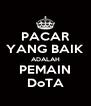PACAR YANG BAIK ADALAH PEMAIN DoTA - Personalised Poster A4 size