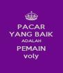 PACAR YANG BAIK ADALAH PEMAIN voly - Personalised Poster A4 size