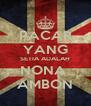 PACAR YANG SETIA ADALAH NONA  AMBON - Personalised Poster A4 size