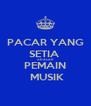 PACAR YANG SETIA  ADALAH   PEMAIN   MUSIK - Personalised Poster A4 size