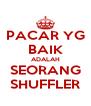 PACAR YG BAIK ADALAH SEORANG SHUFFLER - Personalised Poster A4 size