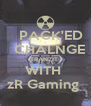 PACK'ED    CHALNGE  TRANZIT  WITH  zR Gaming  - Personalised Poster A4 size