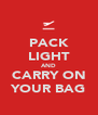 PACK LIGHT AND CARRY ON YOUR BAG - Personalised Poster A4 size