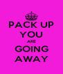 PACK UP YOU ARE GOING AWAY - Personalised Poster A4 size