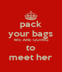 pack your bags WE ARE GOING to meet her - Personalised Poster A4 size