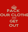 PACK  YOUR CLOTHES AND GET OUT - Personalised Poster A4 size