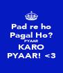 Pad re ho Pagal Ho? PYAAR KARO PYAAR! <3 - Personalised Poster A4 size