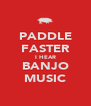 PADDLE FASTER I HEAR BANJO MUSIC - Personalised Poster A4 size