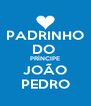 PADRINHO DO  PRÍNCIPE JOÃO PEDRO - Personalised Poster A4 size