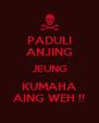 PADULI ANJING JEUNG KUMAHA AING WEH !! - Personalised Poster A4 size