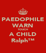 PAEDOPHILE WARN TOUCH A CHILD Ralph™ - Personalised Poster A4 size