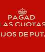 PAGAD  LAS CUOTAS  ¡HIJOS DE PUTA!  - Personalised Poster A4 size