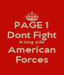 PAGE 1 Dont Fight A long side American Forces - Personalised Poster A4 size