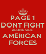 PAGE 1 DONT FIGHT ALONG SIDE  AMERICAN  FORCES - Personalised Poster A4 size