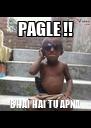 PAGLE !! BHAI HAI TU APNA - Personalised Poster A4 size