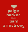paige  harker  loves  liam armstrong - Personalised Poster A4 size