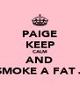 PAIGE KEEP CALM AND SMOKE A FAT J - Personalised Poster A4 size