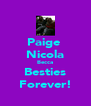Paige  Nicola Becca Besties Forever! - Personalised Poster A4 size