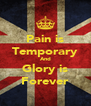 Pain is Temporary And Glory is Forever - Personalised Poster A4 size