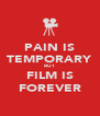 PAIN IS TEMPORARY BUT FILM IS FOREVER - Personalised Poster A4 size