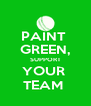 PAINT  GREEN, SUPPORT YOUR  TEAM  - Personalised Poster A4 size