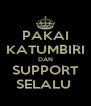 PAKAI KATUMBIRI DAN SUPPORT SELALU  - Personalised Poster A4 size