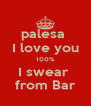 palesa  I love you 100% I swear  from Bar - Personalised Poster A4 size