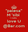 """palesa"" M 'sibi  I really  love U @Bar.com - Personalised Poster A4 size"