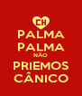 PALMA PALMA NÃO PRIEMOS CÂNICO - Personalised Poster A4 size