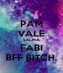 PAM VALE SALMA FABI BFF BITCH. - Personalised Poster A4 size