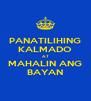 PANATILIHING KALMADO AT MAHALIN ANG BAYAN - Personalised Poster A4 size