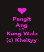 Pangit Ang Life Kung Wala (c) Kheityy - Personalised Poster A4 size