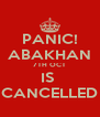 PANIC! ABAKHAN 7TH OCT IS  CANCELLED - Personalised Poster A4 size
