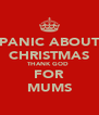 PANIC ABOUT CHRISTMAS THANK GOD  FOR MUMS - Personalised Poster A4 size