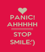 PANIC! AHHHHH !!!!!!!!!!!!!!!!!!!!!! STOP SMILE:') - Personalised Poster A4 size