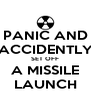 PANIC AND ACCIDENTLY SET OFF A MISSILE LAUNCH - Personalised Poster A4 size