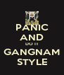 PANIC AND DO IT GANGNAM STYLE - Personalised Poster A4 size