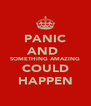 PANIC AND  SOMETHING AMAZING COULD HAPPEN - Personalised Poster A4 size