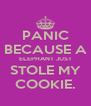 PANIC BECAUSE A ELEPHANT JUST STOLE MY COOKIE. - Personalised Poster A4 size