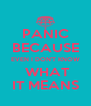 PANIC BECAUSE EVEN I DON'T KNOW  WHAT IT MEANS - Personalised Poster A4 size
